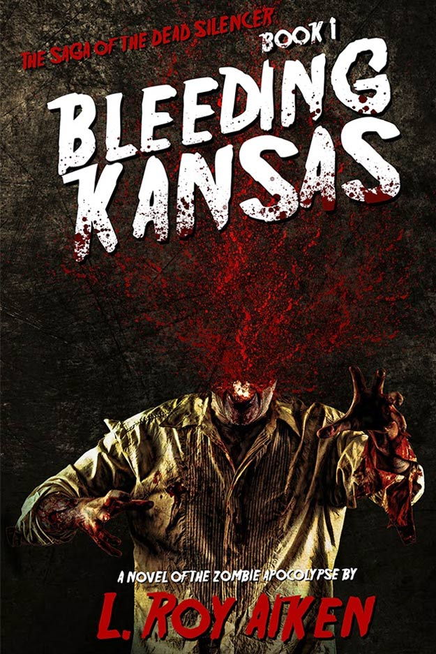 Bleeding Kansas The SAGA of the DEAD SILENCER by L Roy Aiken